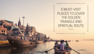 5 Must-Visit Places to cover the Golden Triangle and Spiritual Route